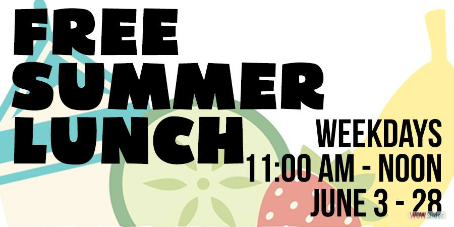 LEARN MORE ABOUT OUR FREE SUMMER LUNCH PROGRAM